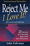 Reject Me, I Love It!--Revised 2nd Edition: 21 Secrets for Turning Rejection into Direction