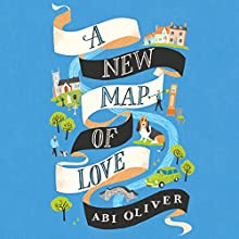 A New Map of Love | Livre audio Auteur(s) : Abi Oliver Narrateur(s) : Peter Kenny