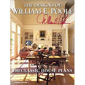 The Designs of William E. Poole: 100 Classic House Plans