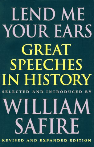 Lend Me Your Ears: Great Speeches in History, WILLIAM SAFIRE