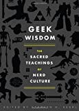 Stephen H. Segal Geek Wisdom: The Sacred Teachings of Nerd Culture