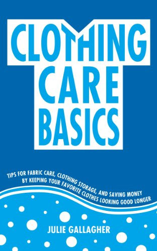 Clothing Care Basics:  Tips for Fabric Care, Clothing Storage, and Saving Money by Keeping Your Favorite Clothes Looking Good Longer (Live Better for Less)