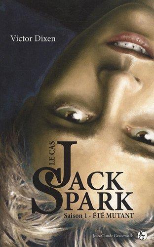 Le cas Jack Spark (1) : Été mutant