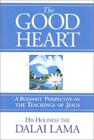 The Good Heart: A Buddhist Perspective on the Teachings of Jesus, Executive Excellence Publishing