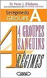 4 groupes sanguins 4 r�gimes : Le r�gime du groupe A par D`Adamo