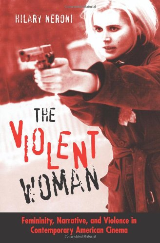 The Violent Woman: Femininity, Narrative, And Violence In...