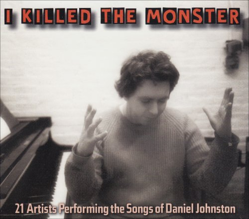 I Killed The Monster:  21 Artists Performing Songs of Daniel Johnston by Daniel Johnston,&#32;Jad Fair,&#32;Mike Watt,&#32;Sufjan Stevens and R. Stevie Moore