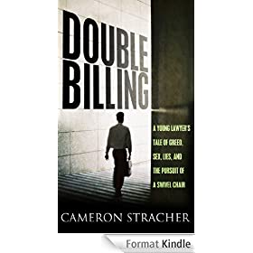 Double Billing: A Young Lawyer's Tale of Greed, Sex, Lies, and the Pursuit of a Swivel Chair