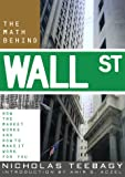 The Math Behind Wall Street: How the Market Works and How to Make it Work for You Nicholas Teebagy