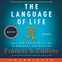 The Language of Life: DNA and the Revolution in Personalized Medicine (       UNABRIDGED) by Francis S. Collins Narrated by Greg Itzin