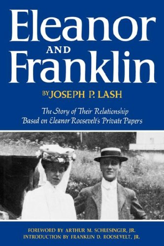 Eleanor and Franklin: The Story of Their Relationship, based on Eleanor Roosevelt's Private Papers, JOSEPH P. LASH