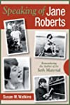Speaking of Jane Roberts: Remembering...