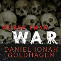 Worse Than War: Genocide, Eliminationism, and the Ongoing Assault on Humanity (       UNABRIDGED) by Daniel Jonah Goldhagen Narrated by Patrick Lawlor