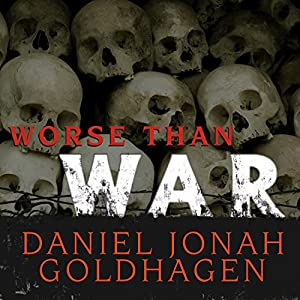 Worse Than War: Genocide, Eliminationism, and the Ongoing Assault on Humanity | [Daniel Jonah Goldhagen]
