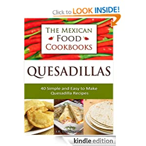 The Mexican Food Cookbooks - Quesadillas: 40 Simple and Easy To Make Quesadilla Recipes