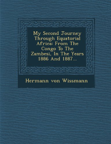 My Second Journey Through Equatorial Africa: From The Congo To The Zambesi, In The Years 1886 And 1887...
