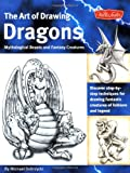 The Art of Drawing Dragons, Mythological Beasts, and Fantasy Creatures: Discover Simple Step-by-Step Techniques for Drawing Fantastic Creatures of Folklore and Legend (The Collectors Series)