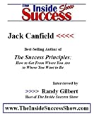 Jack Canfield Interviewed by Randy Gilbert on <i>The Inside Success Show</i>: Jack Canfield discusses the <i>Success Principles</i>