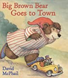 Big Brown Bear Goes to Town (0152053174) by McPhail, David