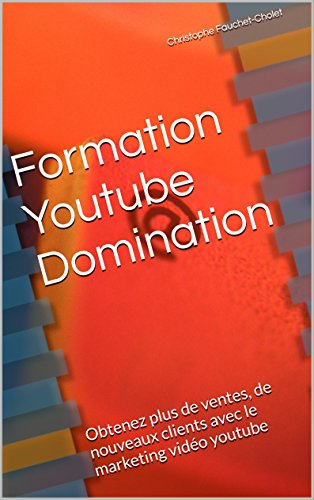 Formation Youtube Domination: Obtenez plus de ventes, de nouveaux clients ave cle marketing vidéo youtube