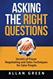 img - for Asking the Right Questions: Secrets of Power Negotiating and Sales Techniques for Sales People (Salary Negotiation, Secrets of Power Negotiating, ... Asking Right Questions, Winning Attitude) book / textbook / text book