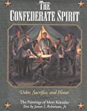 The Confederate Spirit: Valor, Sacrifice, and Honor: The Paintings of Mort Kunstler (1558538178) by Robertson, James I.