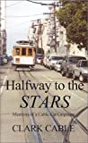 img - for Halfway to the Stars: Memoirs of a Cable Car Gripman by Cable, Clark (2001) Paperback book / textbook / text book