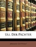 Uli, Der Pächter (German Edition) (1148745408) by Gotthelf, Jeremias