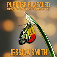 Purpose Revealed: Discovering Your Calling in the Midst of Trials Audiobook by Jessica Smith Narrated by Sorrel Brigman