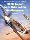 Bf 109 Aces of North Africa and the Mediterranean (Aircraft of the Aces) (1855324482) by Jerry Scutts