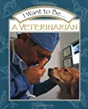 img - for I Want to Be a Veterinarian book / textbook / text book