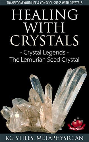 HEALING WITH CRYSTALS - TRANSFORM YOUR LIFE & CONSCIOUSNESS WITH CRYSTALS: Crystal Legends - The Lemurian Seed Crystal (Energy Healing)