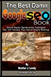Best Damn Google SEO Book - Black & White Edition: Search Techniques engine optimization that will increase your search engine ranking!
