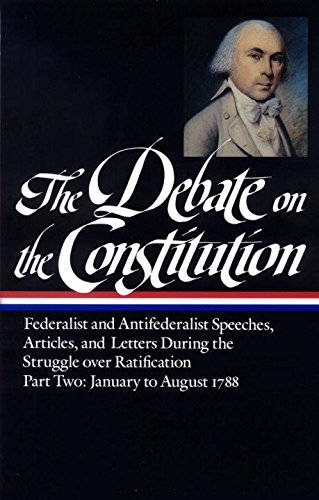 the-debate-on-the-constitution-federalist-and-antifederalist-speeches-articles-and-letters-during-th