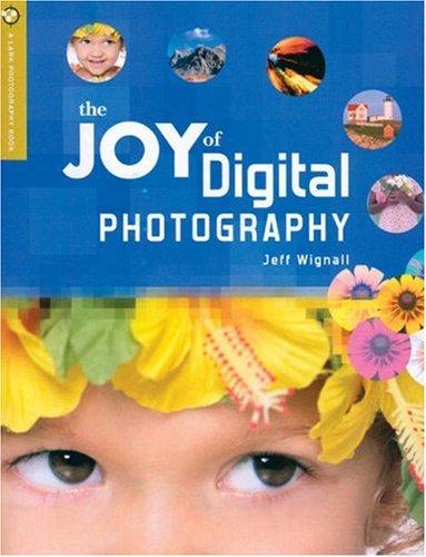 The Joy of Digital Photography (A Lark Photography Book)