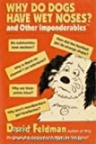 Why Do Dogs Have Wet Noses? and Other Imponderables of Everyday Life (0060921110) by Feldman, David