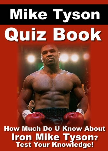 Mike Tyson Quiz Book - 100 Fun & Fact Filled Questions About One Of The Greatest Boxers Of All Time!