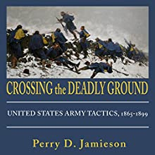 Crossing the Deadly Ground: United States Army Tactics, 1865-1899 Audiobook by Perry D. Jamieson Narrated by Roger Wood
