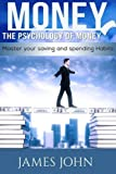 img - for Money, The Psychology of Money: Master your saving and spending habits: money saving books, Money Talks, Happy Money, Money Mindset, Money master, ... Money saving, Manage your Money, Free Money) book / textbook / text book
