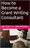 img - for How to Become a Grant Writing Consultant book / textbook / text book