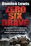 img - for Zero Six Bravo: The Explosive True Story of How 60 Special Forces Survived Against an Iraqi Army of 100,000 book / textbook / text book