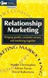 Relationship Marketing: Bringing quality, customer service and marketing together (CIM Professional Development Series) (0750609788) by Christopher, Martin