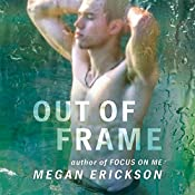 Out of Frame: In Focus Series, Book 3 | Megan Erickson