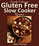 Simply Delicious Gluten Free Slow Cooker Recipes: Easy Crockpot Recipes For the Gluten Free Diet (Gluten Free Cookbook, Crock Pot Recipes)