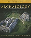 img - for Archaeology: The Science of the Human Past (3rd Edition) by Sutton, Mark Q., Yohe, Robert M. (2007) Paperback book / textbook / text book