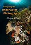 Everything On Underwater Photography:...