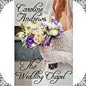 The Wedding Chapel Hörbuch von Caroline Andrews Gesprochen von: Diane Marty
