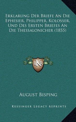 Erklarung Der Briefe an Die Ephesier, Philipper, Kolosser, Und Des Ersten Briefes an Die Thessalonicher (1855)