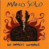 echange, troc Mano Solo - Les Années sombres