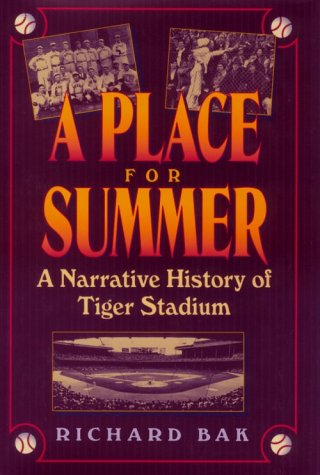 A Place for Summer: A Narrative History of Tiger Stadium: Narrative of Tiger Stadium (Great Lake Books Series)